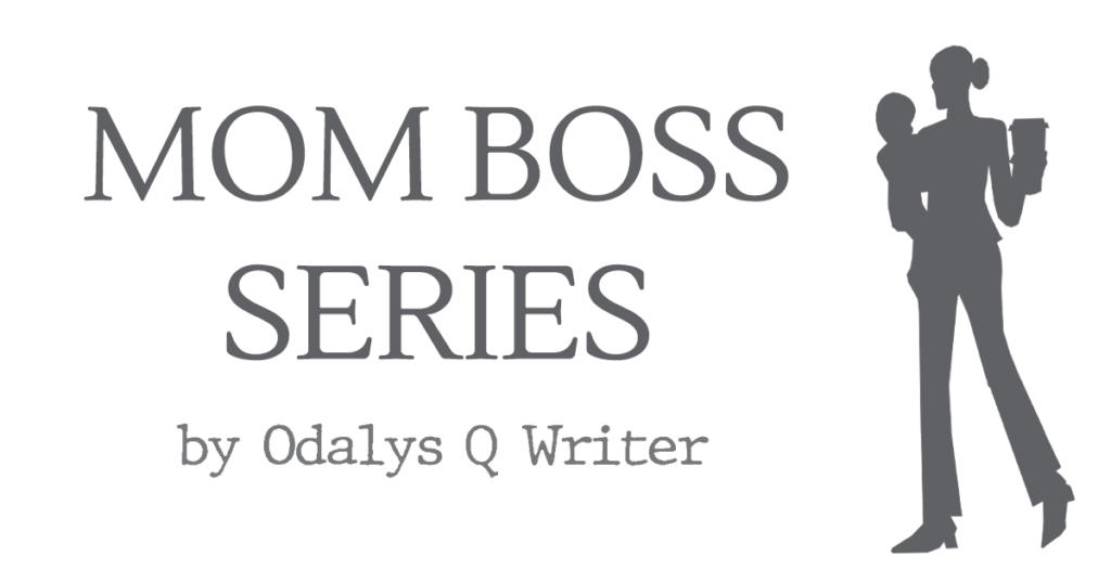 Mom Boss Series by Odalys Q Writer Poster